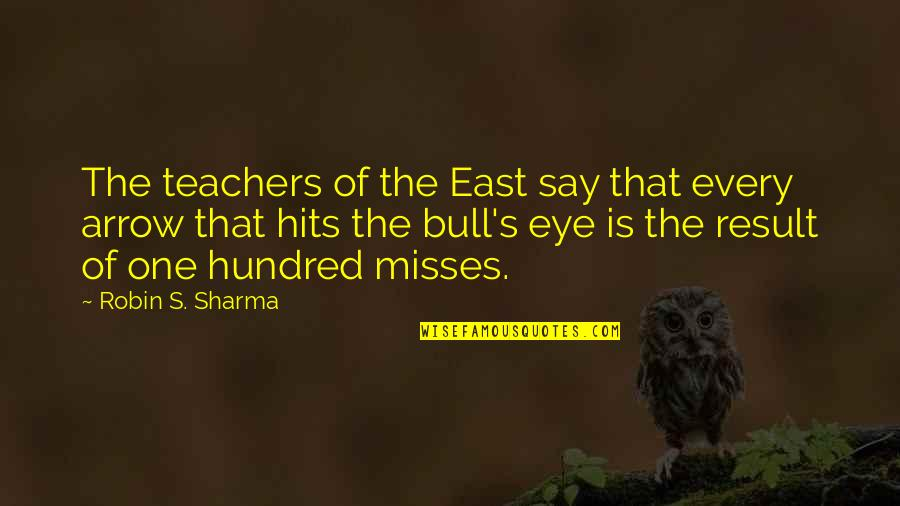 Arrow Quotes By Robin S. Sharma: The teachers of the East say that every