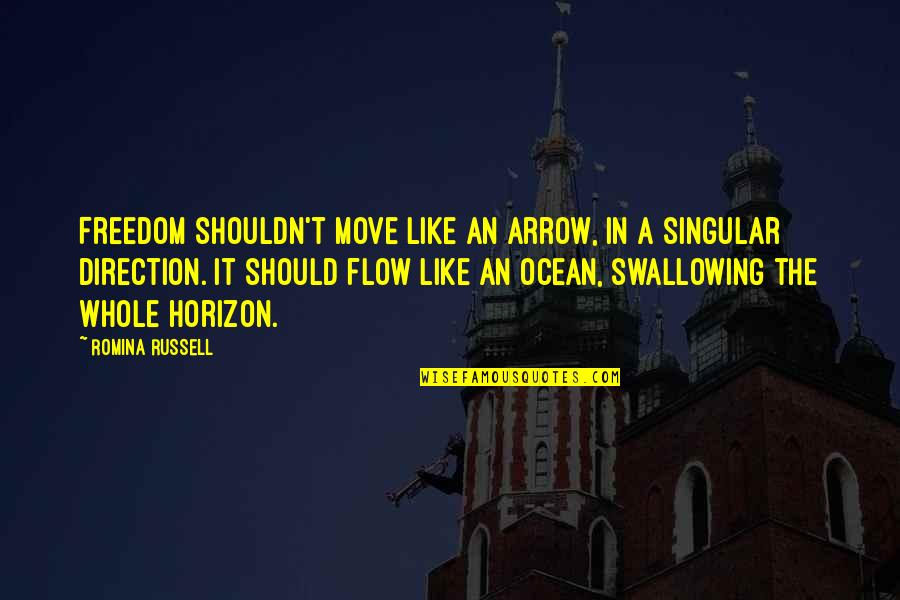 Arrow Quotes By Romina Russell: Freedom shouldn't move like an arrow, in a