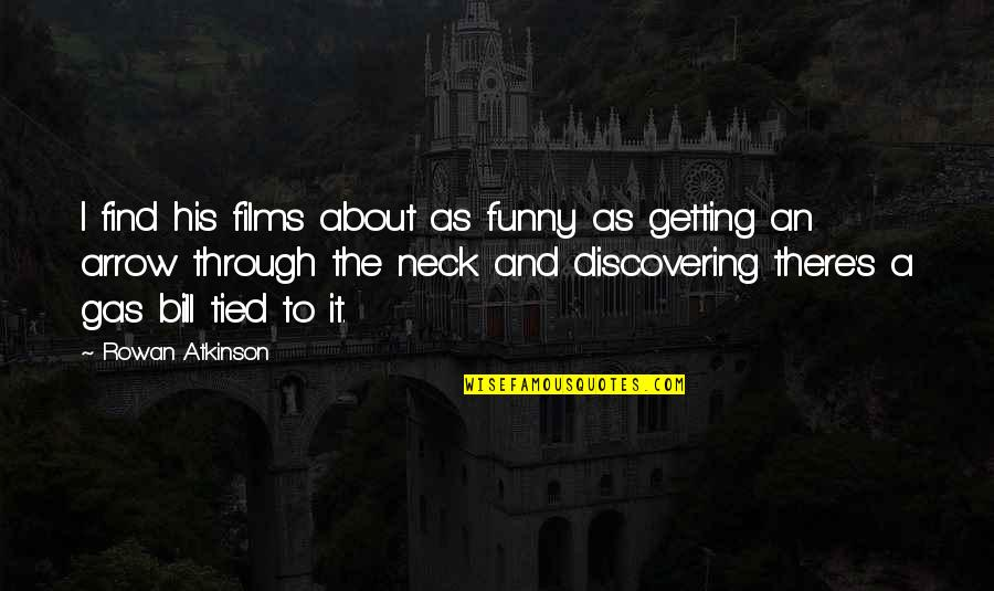 Arrow Quotes By Rowan Atkinson: I find his films about as funny as