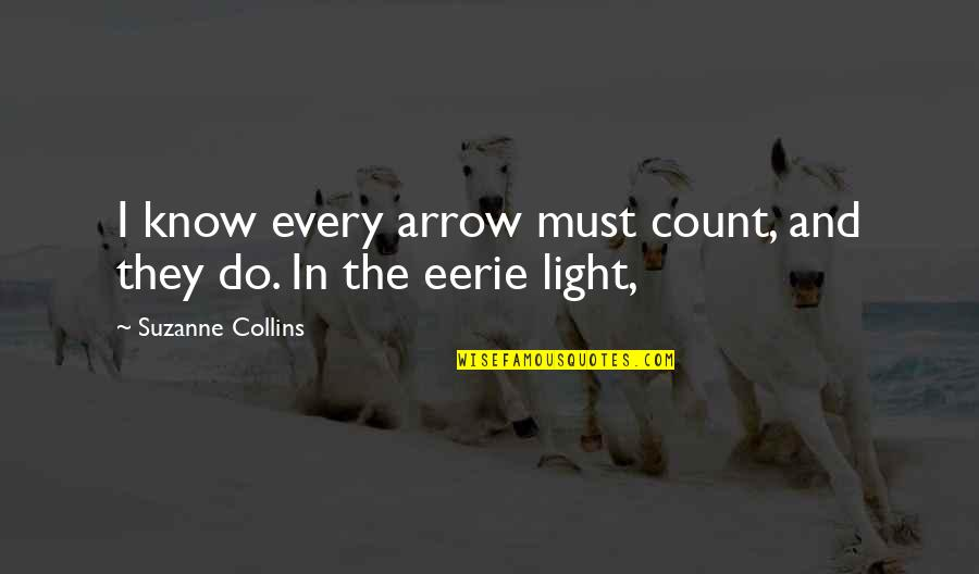 Arrow Quotes By Suzanne Collins: I know every arrow must count, and they
