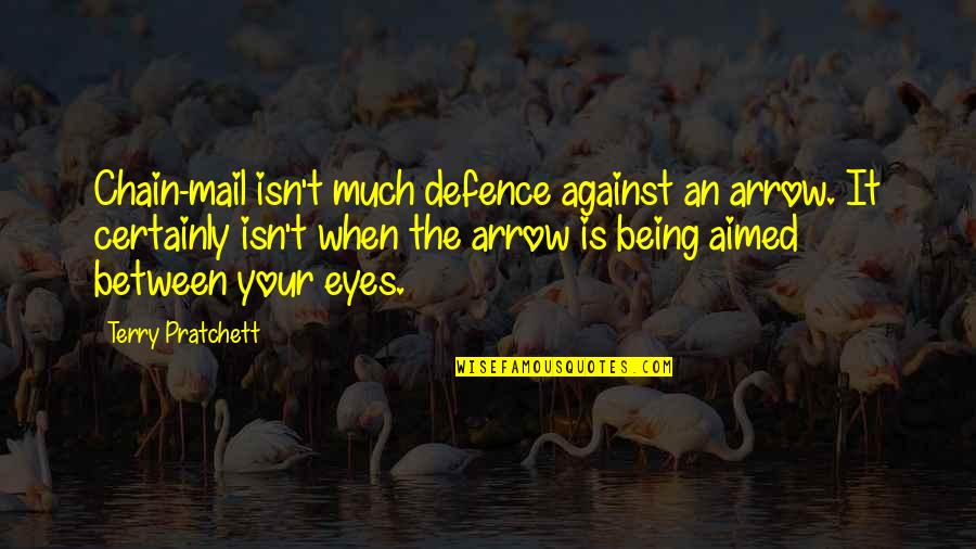 Arrow Quotes By Terry Pratchett: Chain-mail isn't much defence against an arrow. It