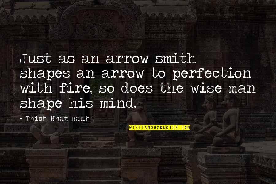 Arrow Quotes By Thich Nhat Hanh: Just as an arrow smith shapes an arrow