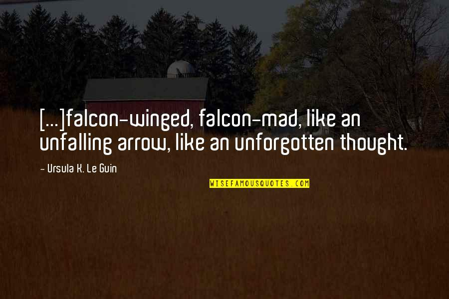 Arrow Quotes By Ursula K. Le Guin: [...]falcon-winged, falcon-mad, like an unfalling arrow, like an