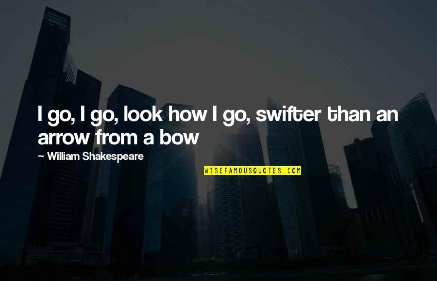 Arrow Quotes By William Shakespeare: I go, I go, look how I go,