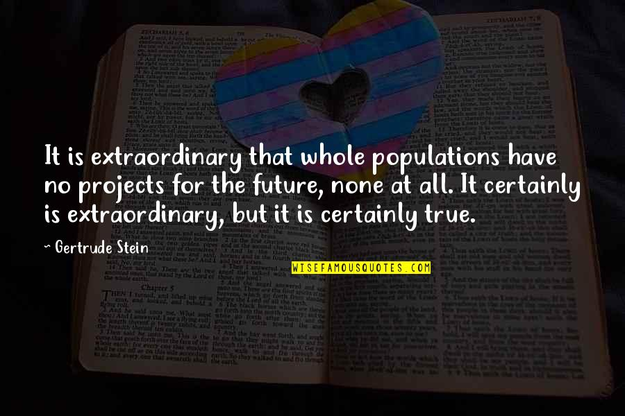 Arrow Roy And Thea Quotes By Gertrude Stein: It is extraordinary that whole populations have no