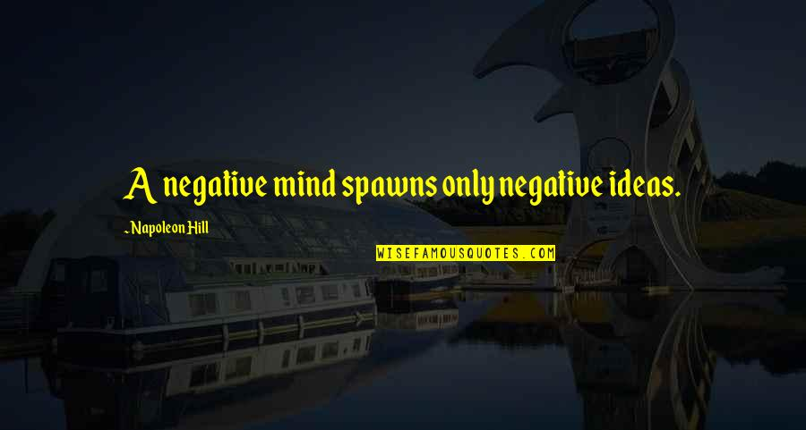 Arrow Roy And Thea Quotes By Napoleon Hill: A negative mind spawns only negative ideas.