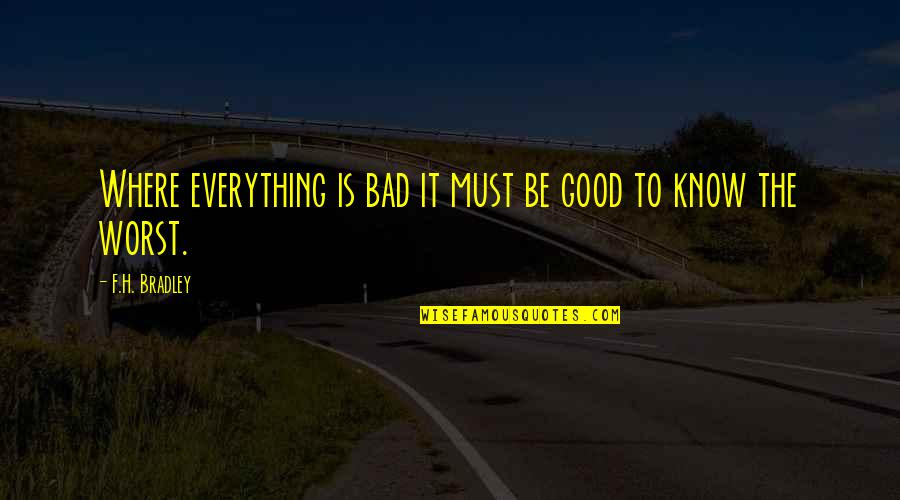 Arrow The Huntress Returns Quotes By F.H. Bradley: Where everything is bad it must be good