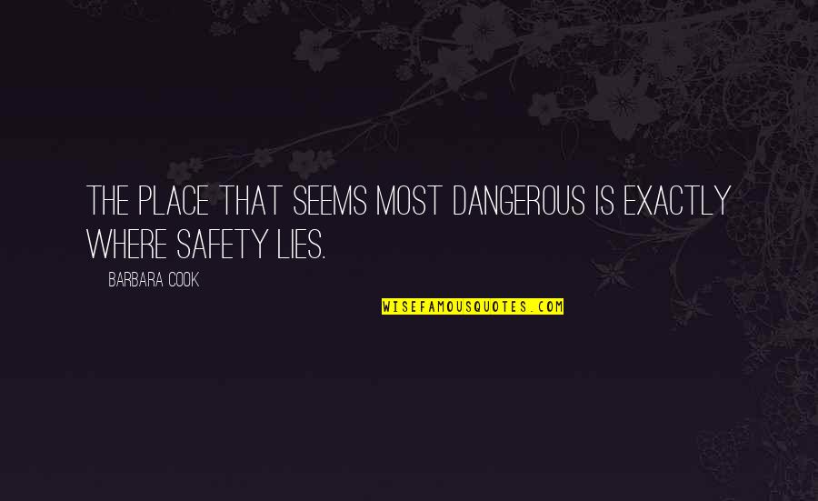 Arrow Wrap Quotes By Barbara Cook: The place that seems most dangerous is exactly