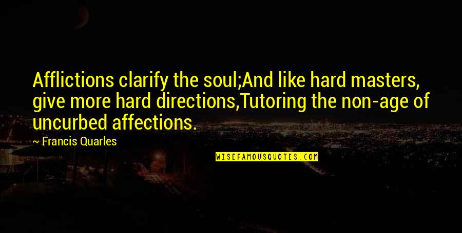 Arrow Wrap Quotes By Francis Quarles: Afflictions clarify the soul;And like hard masters, give