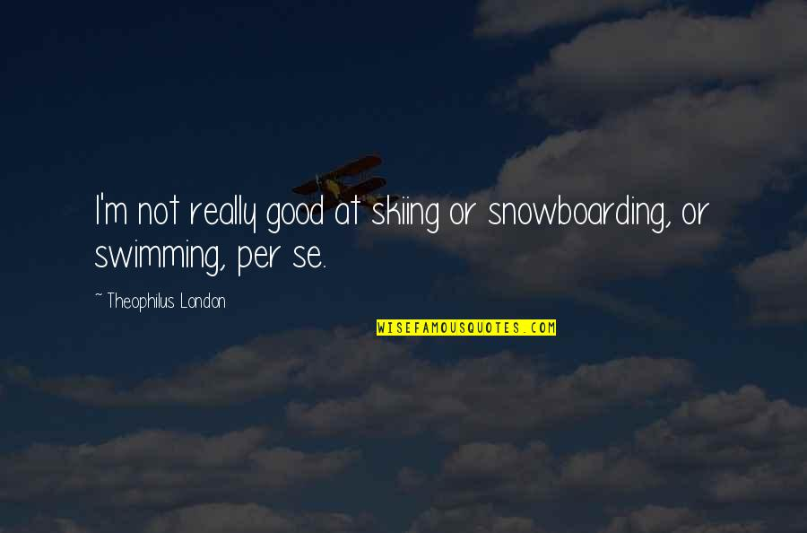 Arrow Wrap Quotes By Theophilus London: I'm not really good at skiing or snowboarding,