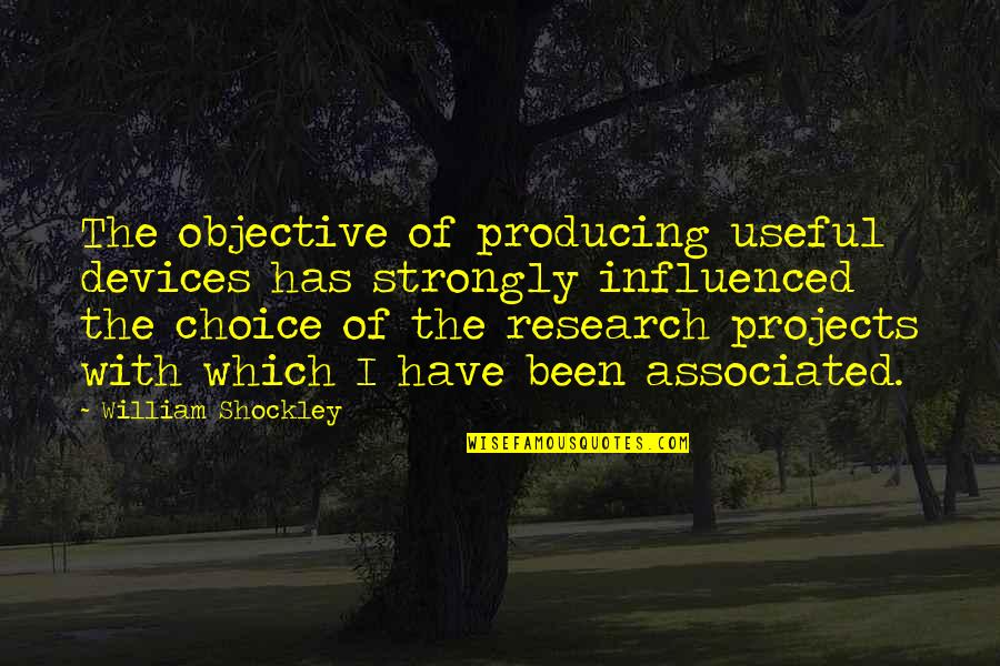Arrow Wrap Quotes By William Shockley: The objective of producing useful devices has strongly
