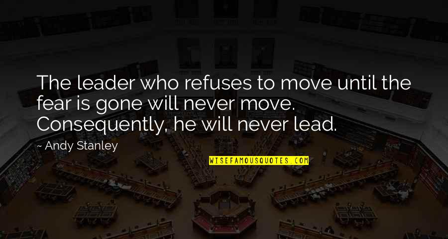 Arrowed Quotes By Andy Stanley: The leader who refuses to move until the