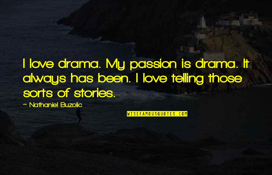 Arrowed Quotes By Nathaniel Buzolic: I love drama. My passion is drama. It