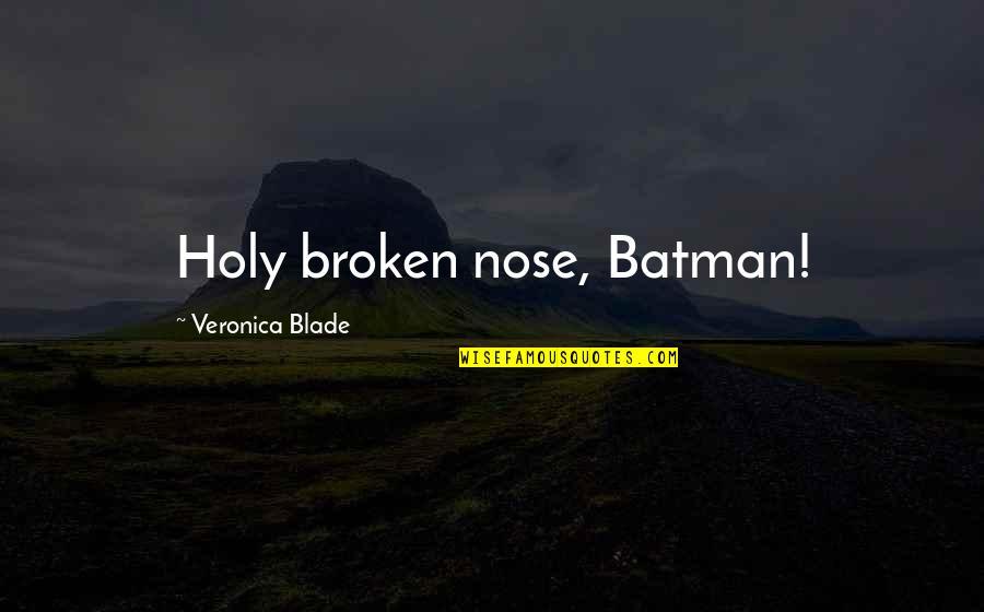 Arrowed Quotes By Veronica Blade: Holy broken nose, Batman!