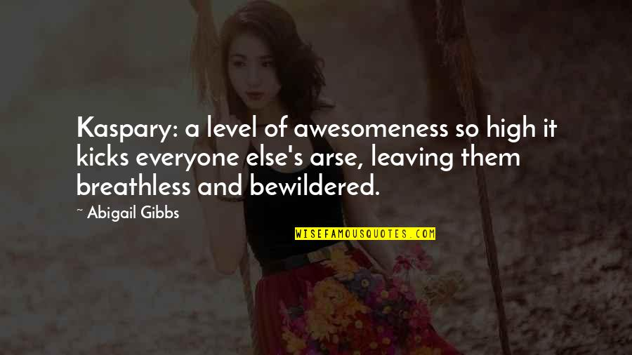 Arse Quotes By Abigail Gibbs: Kaspary: a level of awesomeness so high it