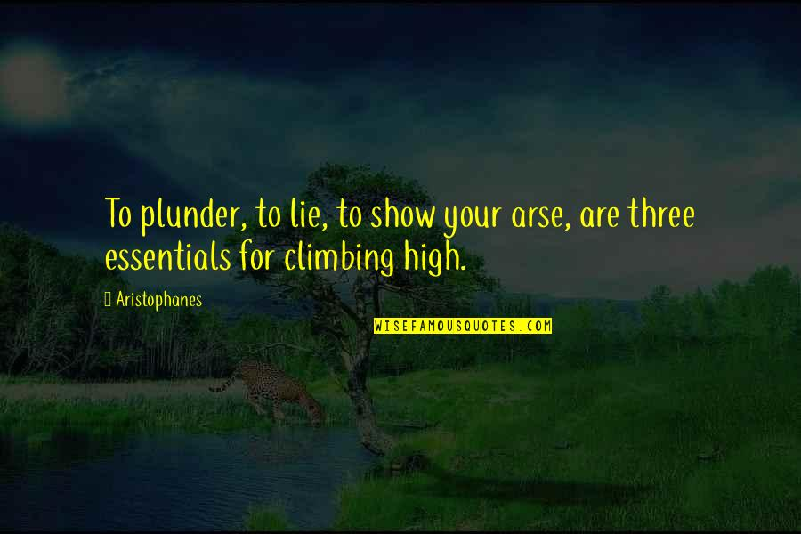 Arse Quotes By Aristophanes: To plunder, to lie, to show your arse,