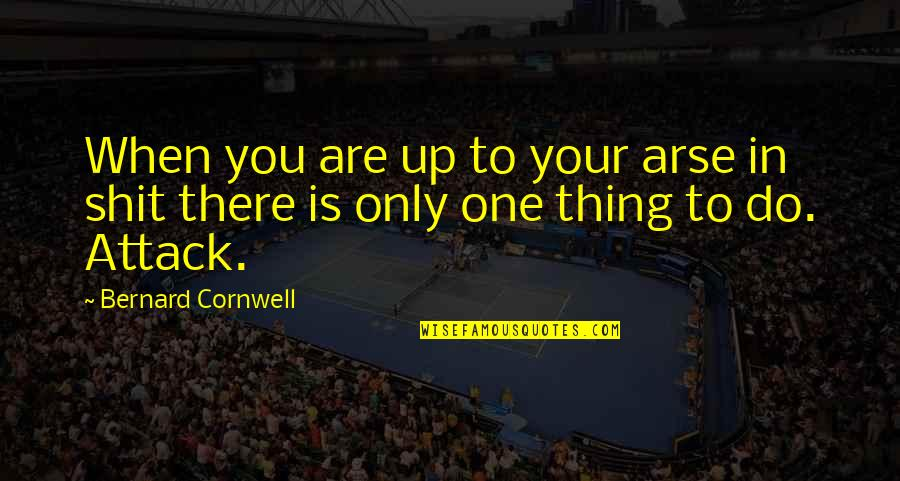 Arse Quotes By Bernard Cornwell: When you are up to your arse in