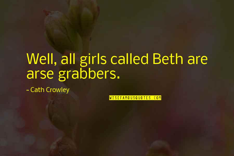 Arse Quotes By Cath Crowley: Well, all girls called Beth are arse grabbers.