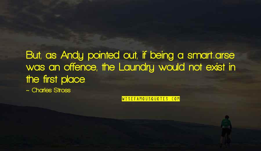 Arse Quotes By Charles Stross: But, as Andy pointed out, if being a