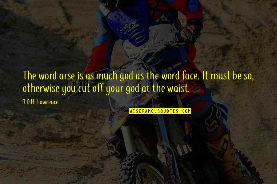 Arse Quotes By D.H. Lawrence: The word arse is as much god as