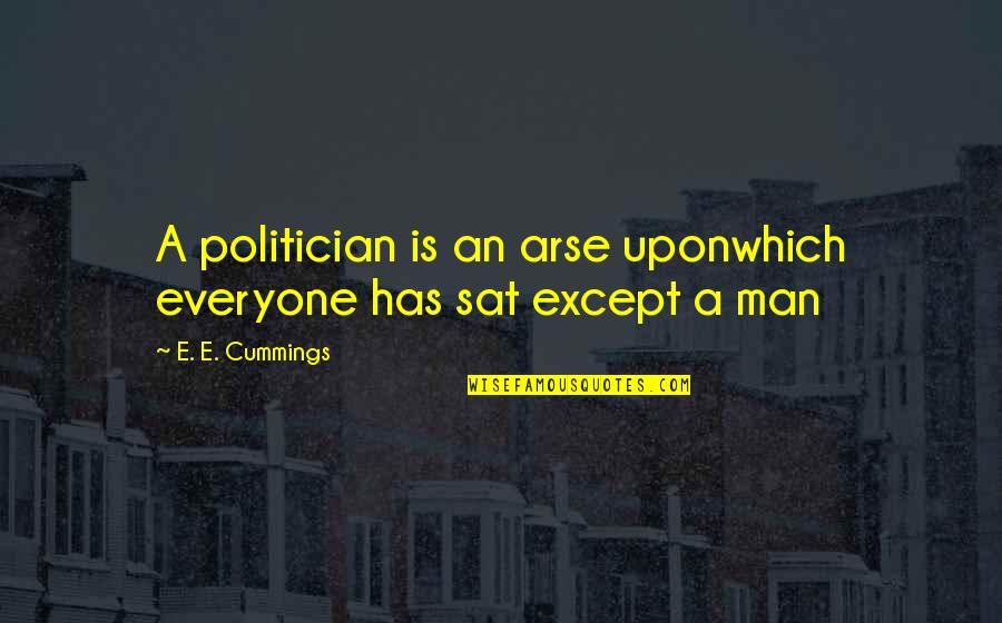 Arse Quotes By E. E. Cummings: A politician is an arse uponwhich everyone has