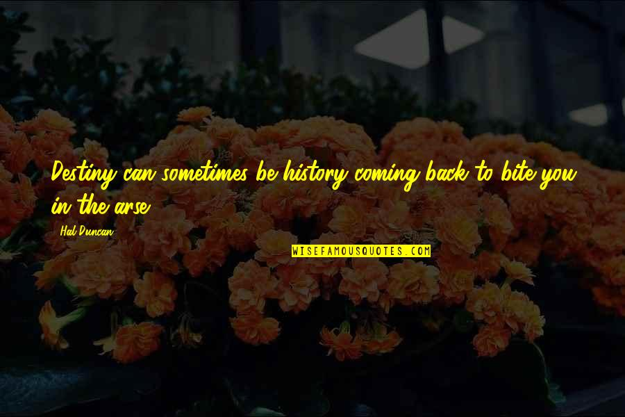 Arse Quotes By Hal Duncan: Destiny can sometimes be history coming back to