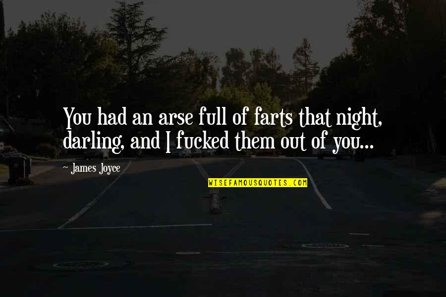 Arse Quotes By James Joyce: You had an arse full of farts that