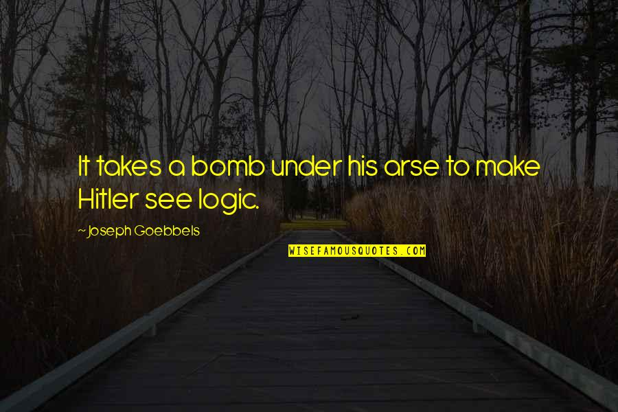 Arse Quotes By Joseph Goebbels: It takes a bomb under his arse to