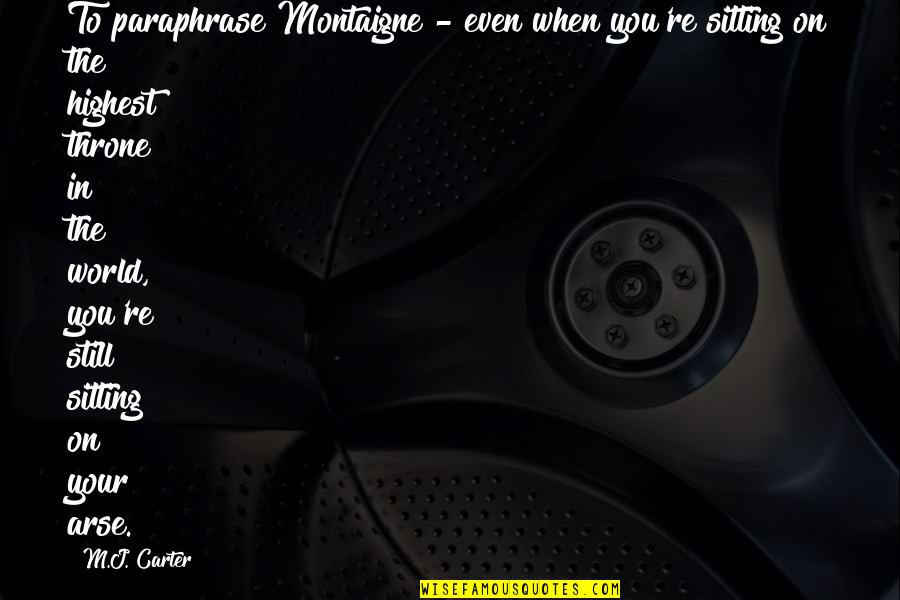 Arse Quotes By M.J. Carter: To paraphrase Montaigne - even when you're sitting