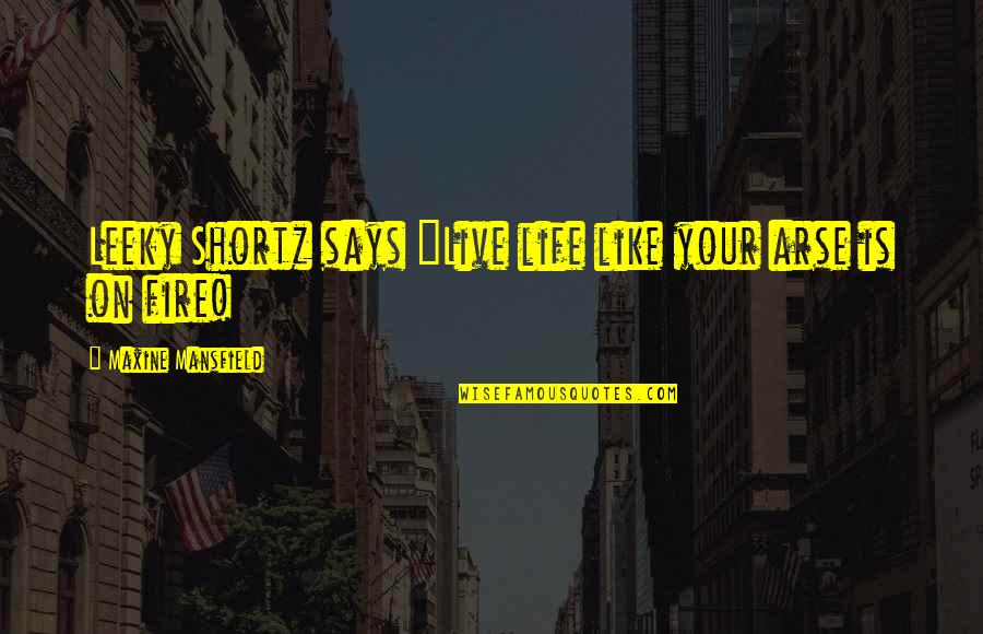 """Arse Quotes By Maxine Mansfield: Leeky Shortz says """"Live life like your arse"""