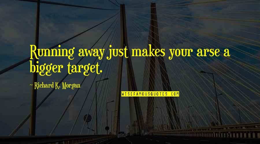 Arse Quotes By Richard K. Morgan: Running away just makes your arse a bigger