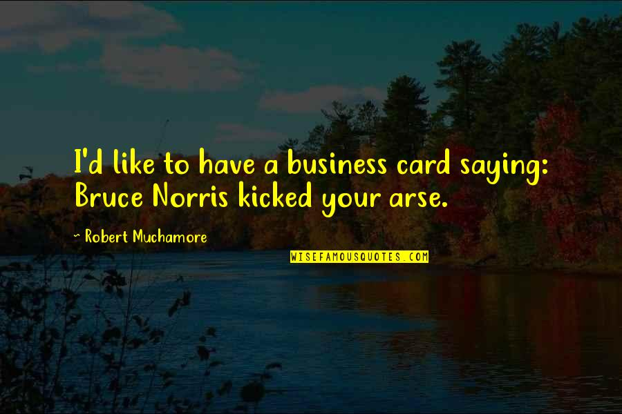 Arse Quotes By Robert Muchamore: I'd like to have a business card saying: