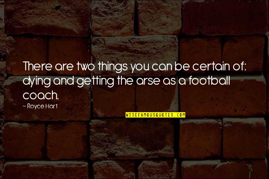 Arse Quotes By Royce Hart: There are two things you can be certain
