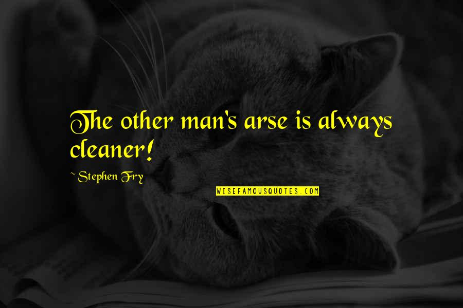 Arse Quotes By Stephen Fry: The other man's arse is always cleaner!