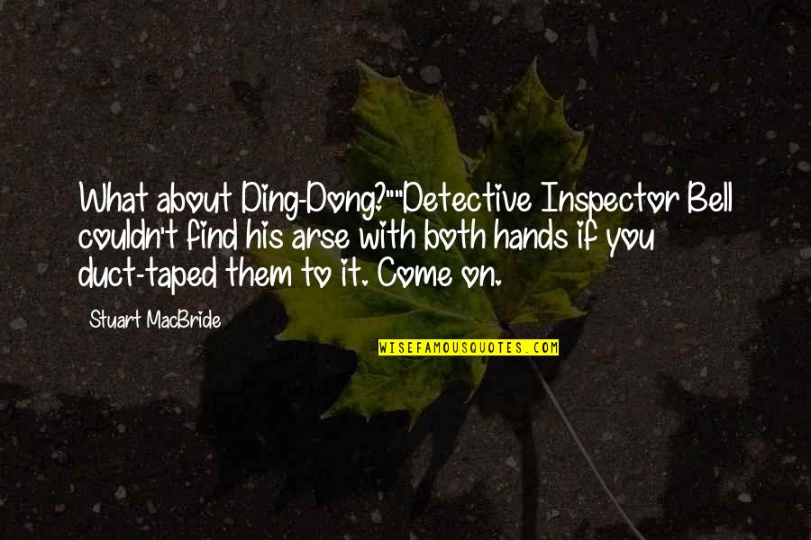 """Arse Quotes By Stuart MacBride: What about Ding-Dong?""""""""Detective Inspector Bell couldn't find his"""