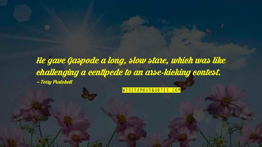 Arse Quotes By Terry Pratchett: He gave Gaspode a long, slow stare, which
