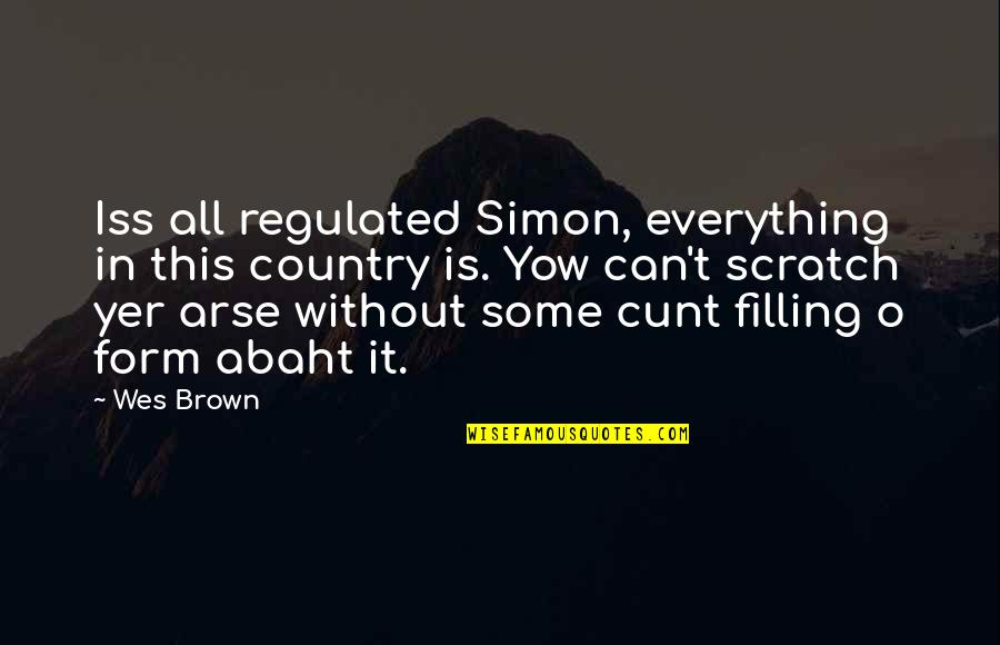 Arse Quotes By Wes Brown: Iss all regulated Simon, everything in this country