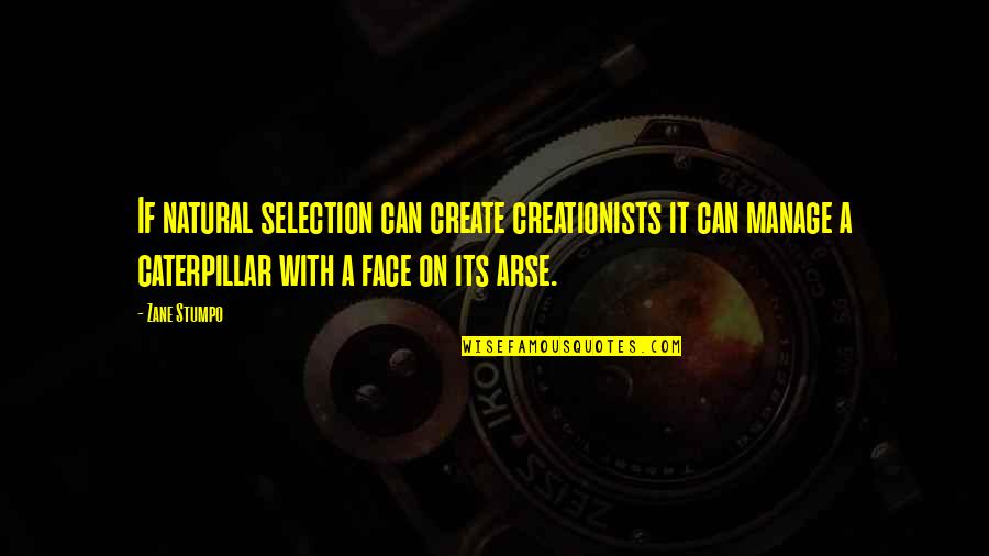 Arse Quotes By Zane Stumpo: If natural selection can create creationists it can