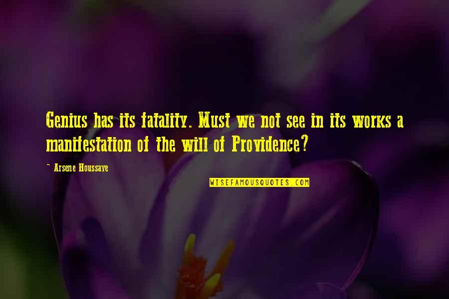 Arsene Houssaye Quotes By Arsene Houssaye: Genius has its fatality. Must we not see