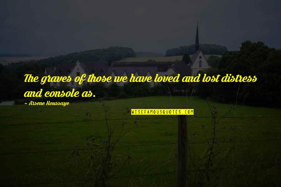 Arsene Houssaye Quotes By Arsene Houssaye: The graves of those we have loved and