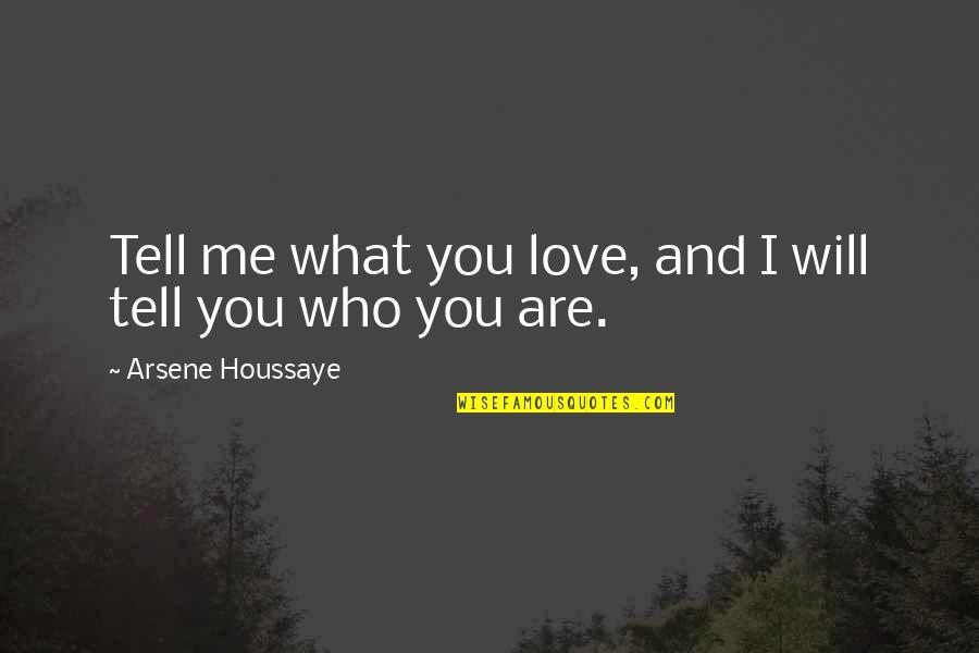 Arsene Houssaye Quotes By Arsene Houssaye: Tell me what you love, and I will