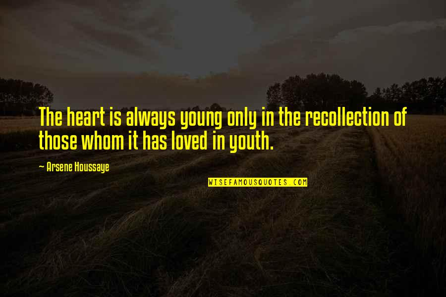 Arsene Houssaye Quotes By Arsene Houssaye: The heart is always young only in the