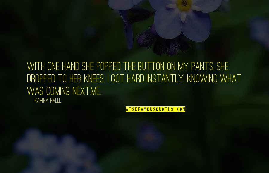 Arsene Houssaye Quotes By Karina Halle: With one hand she popped the button on