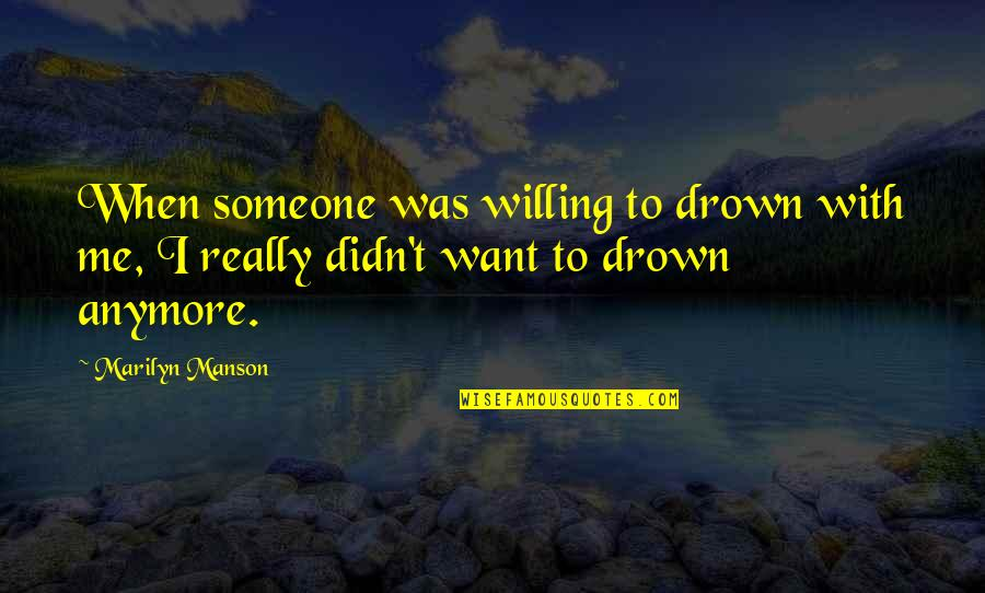 Arsene Houssaye Quotes By Marilyn Manson: When someone was willing to drown with me,