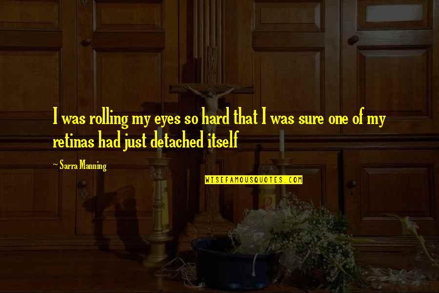 Arsene Houssaye Quotes By Sarra Manning: I was rolling my eyes so hard that