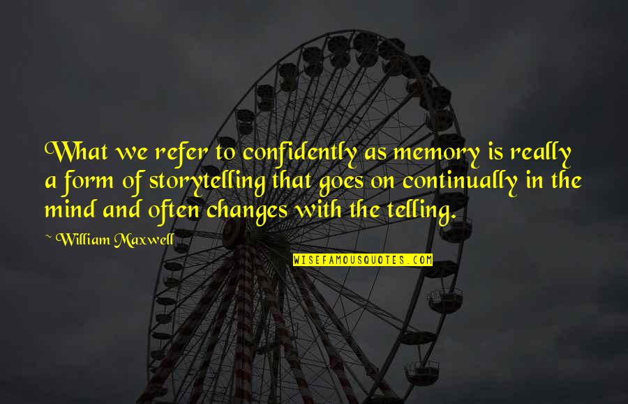 Arsene Houssaye Quotes By William Maxwell: What we refer to confidently as memory is