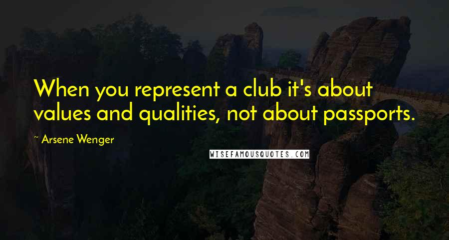 Arsene Wenger quotes: When you represent a club it's about values and qualities, not about passports.