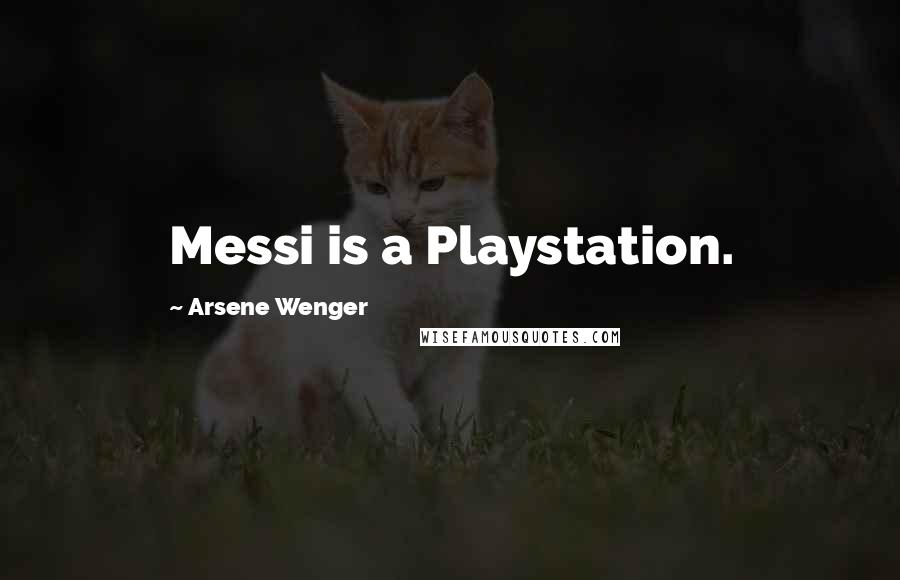 Arsene Wenger quotes: Messi is a Playstation.