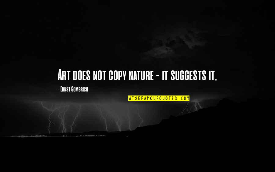 Art And Copy Quotes By Ernst Gombrich: Art does not copy nature - it suggests