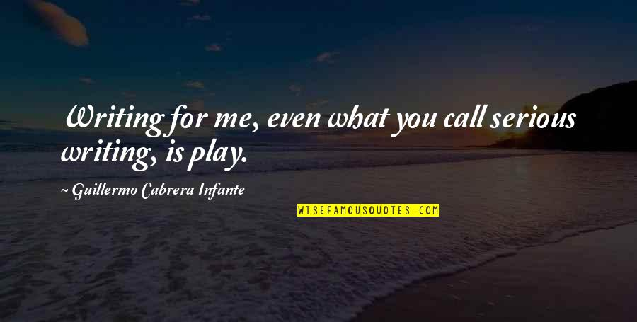 Art And Copy Quotes By Guillermo Cabrera Infante: Writing for me, even what you call serious